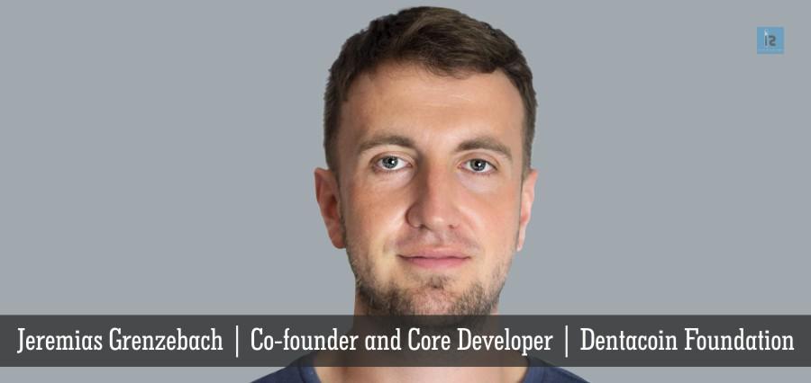 Jeremias Grenzebach , Co-Founder & Core Developer , Dentacoin Foundation