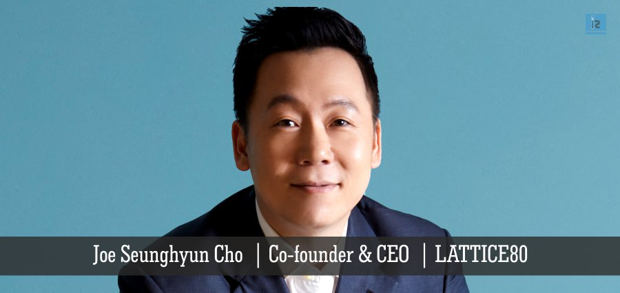 Joe Seunghyun Cho | Co-founder & CEO | LATTICE80 | Insights Success