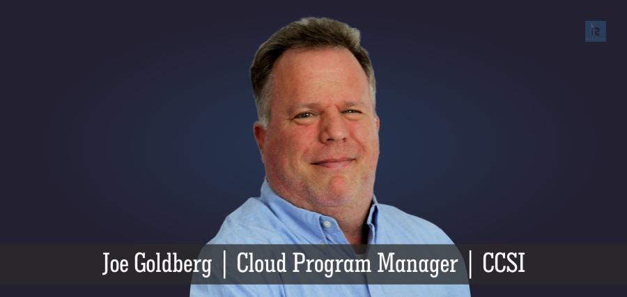 Joe Goldberg | Cloud Program Manager | CCSI | Insights Success