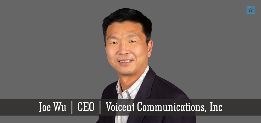 Joe Wu | CEO | Voicent Communications, Inc. | Insights Success