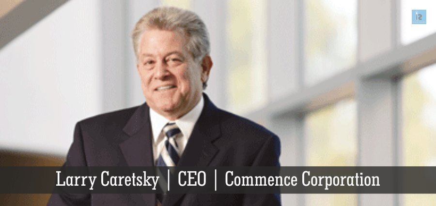 Larry Caretsky | CEO | Commence Corporation | Insights Success