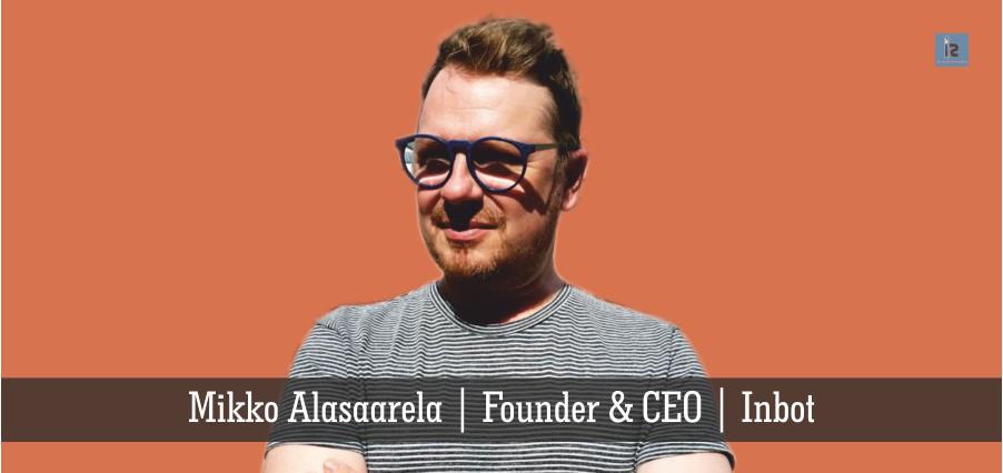 Mikko Alasaarela | Founder & CEO | Inbot | Insights Success