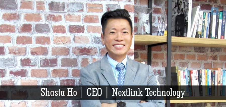 Shasta Ho   CEO   Nextlink Technology   Insights Success