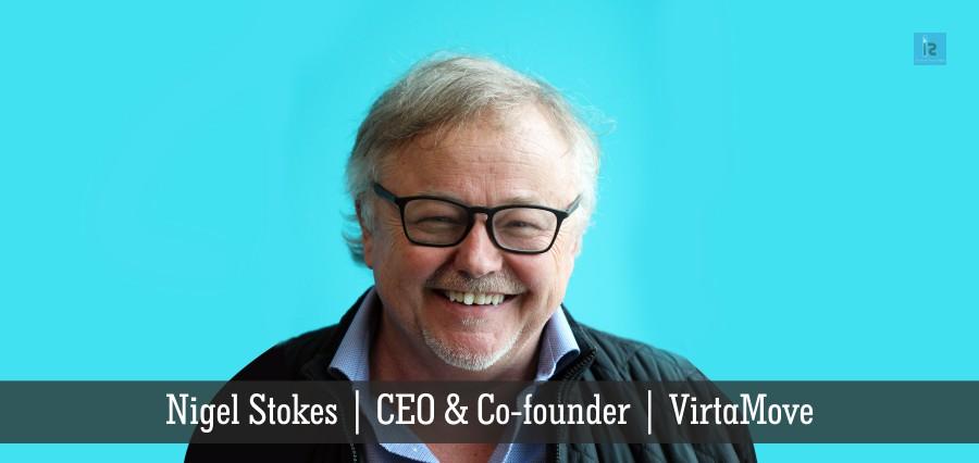 Nigel Stokes | CEO & Co-founder | VirtaMove | Insights Success