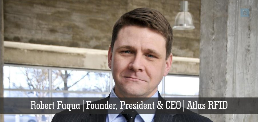Robert Fuqua | Founder, President & CEO | Atlas RFID | Insights Success
