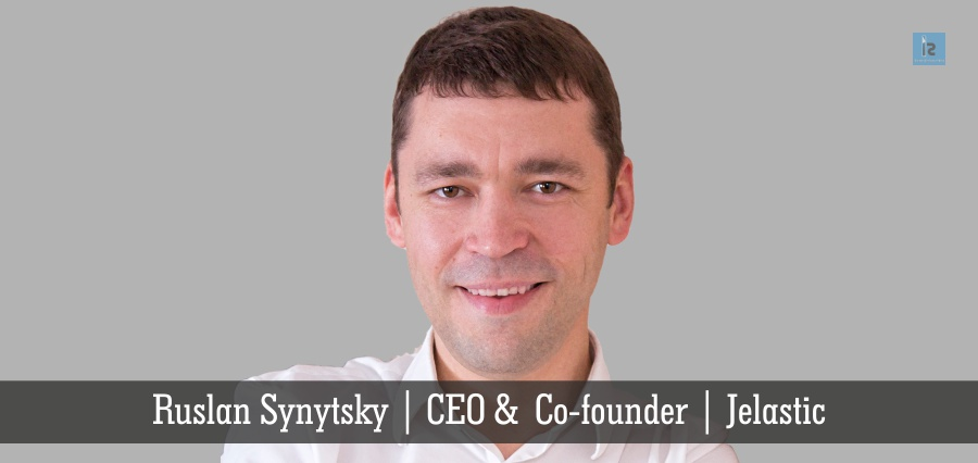 Ruslan Synytsky | CEO & Co-founder | Jelastic | Insights Success