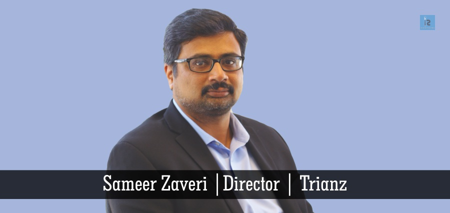 Sameer Zaveri | Director | Trianz | Insights Success