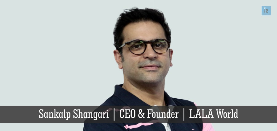 Sankalp Shangari | CEO & Founder | LALA World | Insights Success