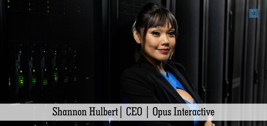 Shannon Hulbert | CEO | Opus Interactive | Insights Success