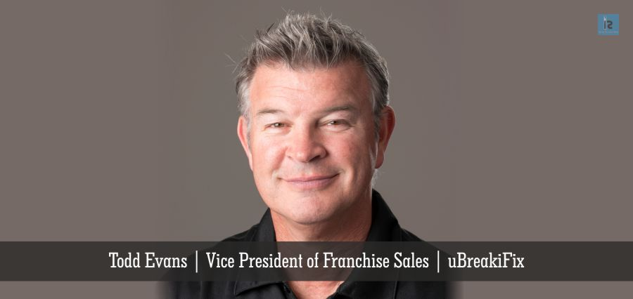 Todd Evans | Vice President of Franchise Sales | uBreakiFix | Insights Success