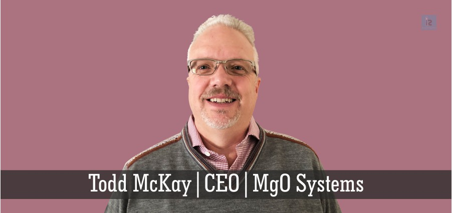 Todd McKay | CEO | MgO Systems | Insights Success