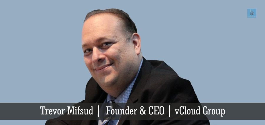 Trevor Mifsud | Founder & CEO | vCloud_Group | Insights Success