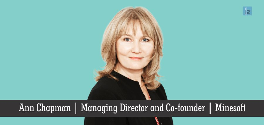 Ann Chapman | Managing Director and Co-founder | Minesoft | Insights Success