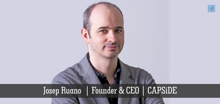 Josep Ruano | Founder & CEO | CAPSiDE | Insights Success