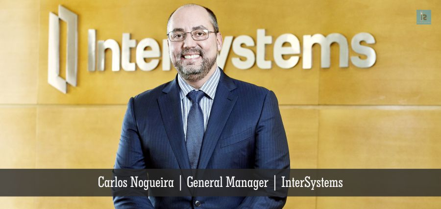 Carlos Nogueira | General Manager | InterSystems | Business Magazine | Insights Success