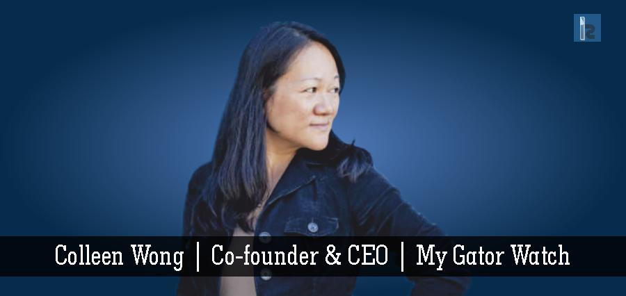 Colleen Wong | Co-founder & CEO | My Gator Watch | Business Magazine | Insights Success