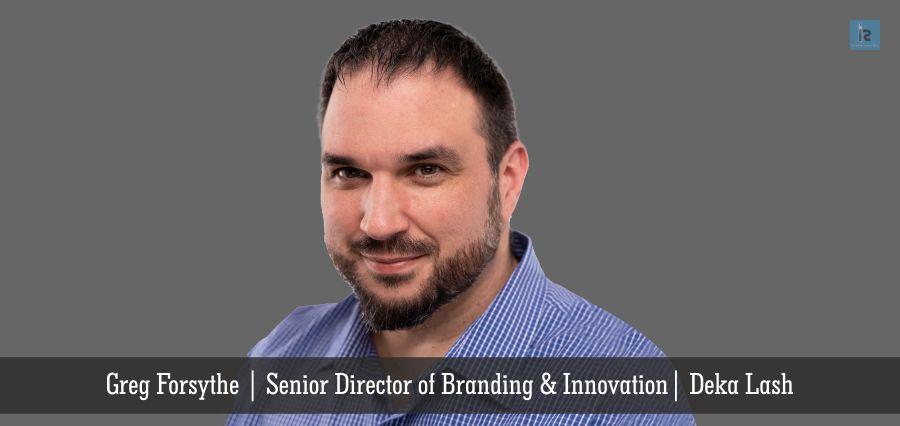 Greg Forsythe | Senior Director | Deka Lash | Insights Success