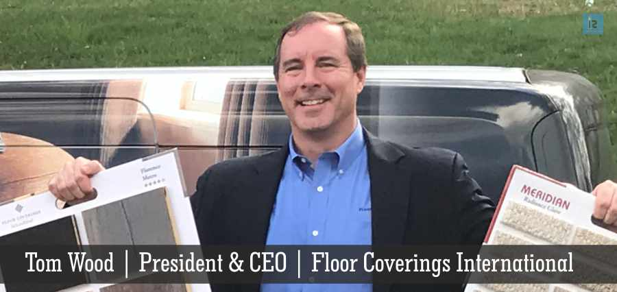 Tom Wood | Company President & CEO | Floor Coverings International | Insights Success