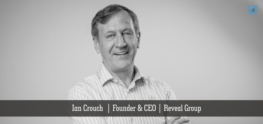 Ian Crouch   Founder & CEO   Reveal Group   Business Magazine   Insights Success