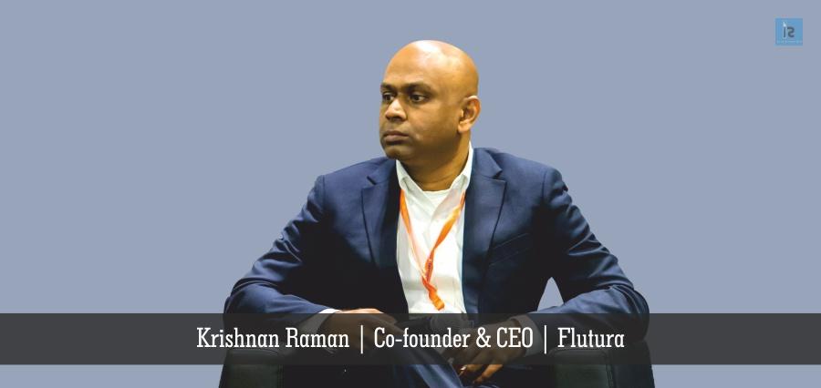 Krishnan Raman | Co-founder & CEO | Flutura | Insights Success