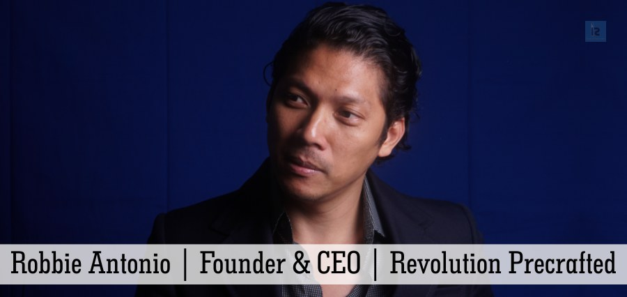 Robbie Antonio | Founder & CEO | Revolution Precrafted [ Business Magazine ]