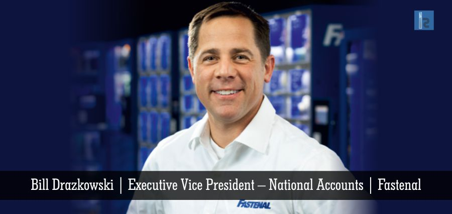 Bill Drazkowski | Executive Vice President National Accounts | Fastenal | Insights Success
