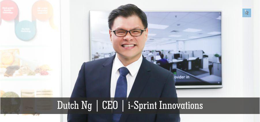 Dutch Ng . CEO , i-Sprint Innovations