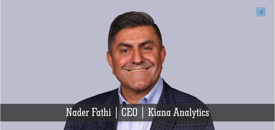 Nader Fathi | CEO | Kiana Analytics