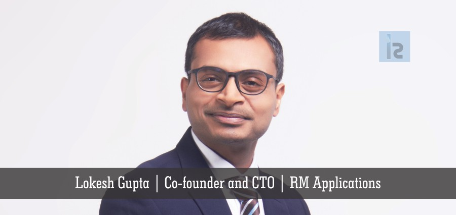 Lokesh Gupta,Co-founder and CTO,RM Applications