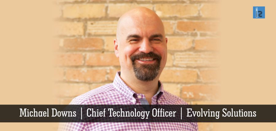 Michael Downs | Chief Technology Officer | Evolving Solutions | Insights Success