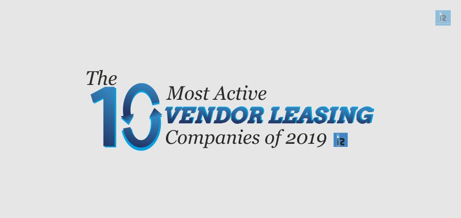 The 10 Most Active Vendor Leasing Companies of 2019