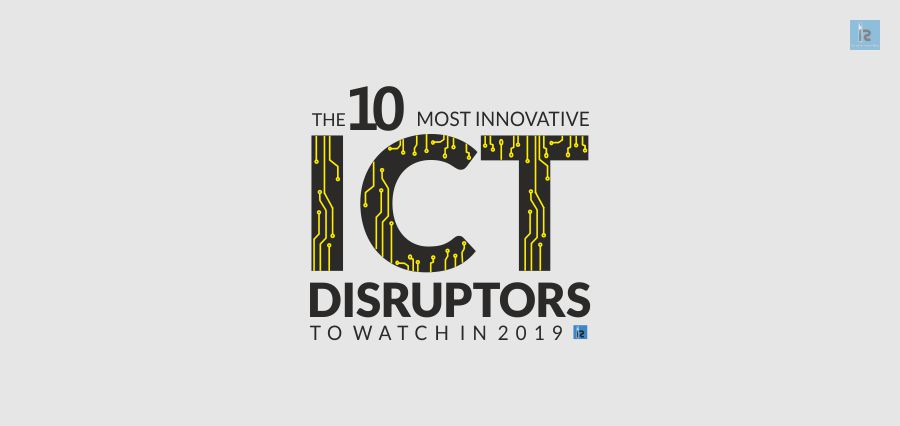 The 10 Most Innovative ICT Disruptors to watch in 2019