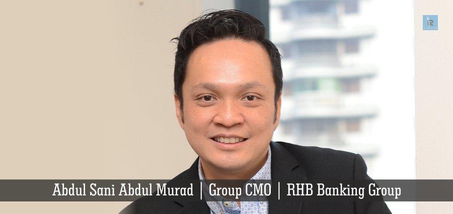 Abdul Sani Abdul Murad , Group CMO , RHB Banking Group