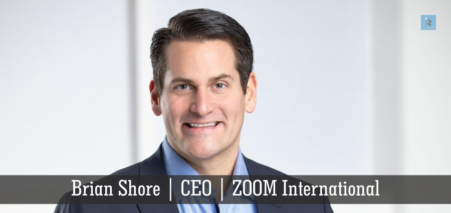 Brian Shore , CEO , ZOOM International
