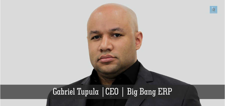 Gabriel Tupula | CEO | Big bang ERP | online business magazine