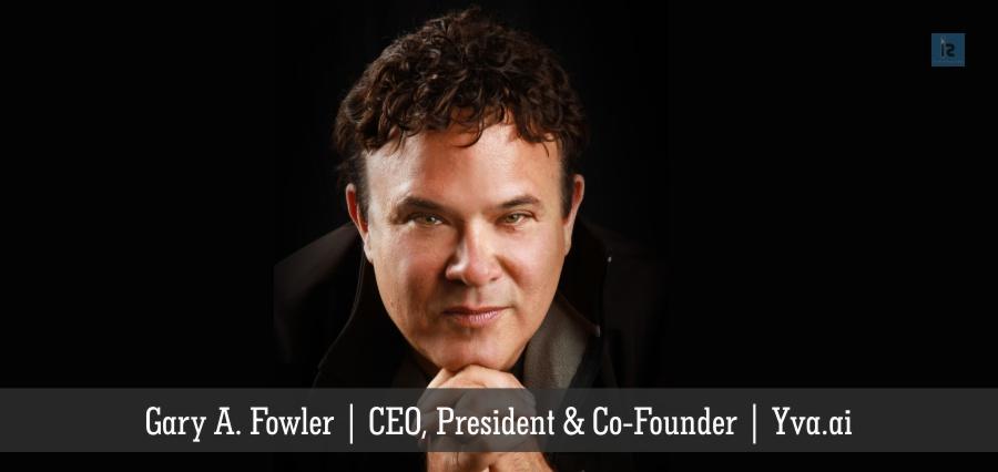 Yva.ai   CEO   President   Co-Founder   Gary A. Fowler