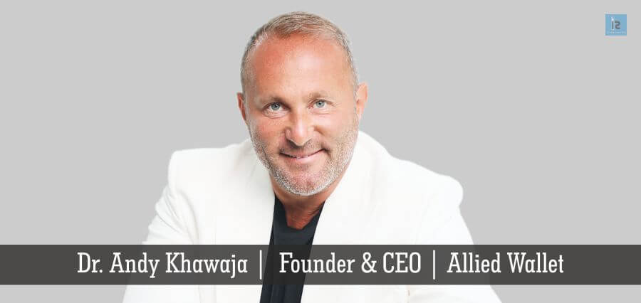 Dr.Andy Khawaja | Founder & CEO | Allied wallet | online business magazine