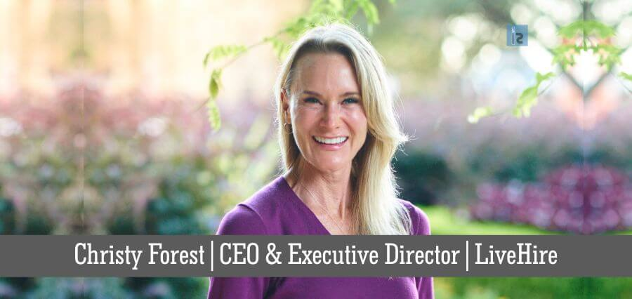 Christy Forest | CEO & Executive Director | LiveHire | online business magazine