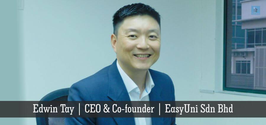 Edwin Tay | CEO & Co-founder | EasyUni Sdn Bhd | online business magazine
