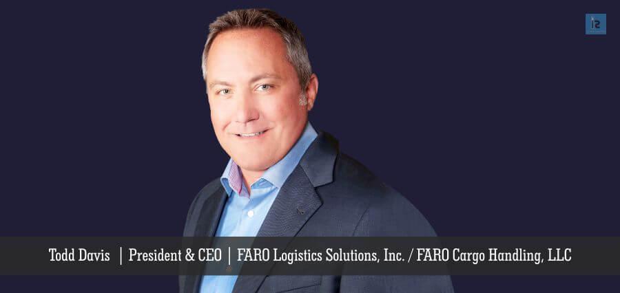 Todd Davis | President & CEO | FARO Logistics Solutions, Inc. / FARO Cargo Handling, LLC