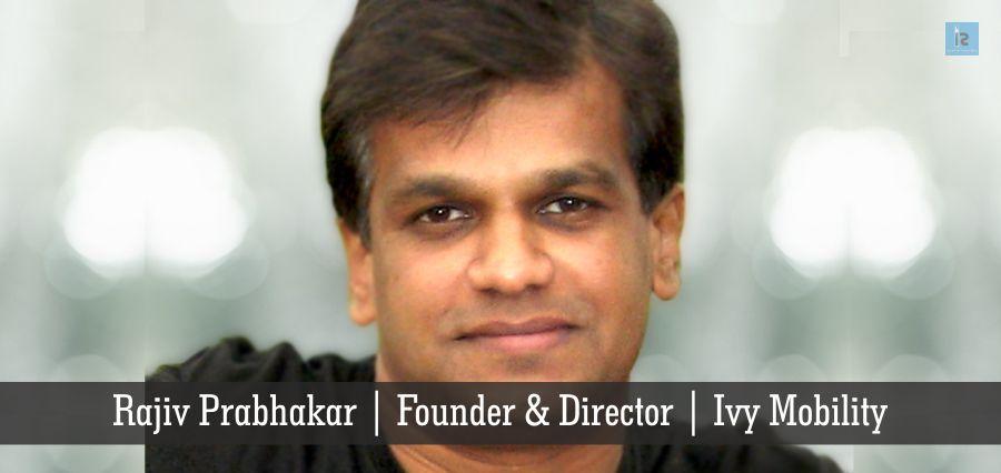 Rajiv prabhakar | Founder & Director | Ivy mobility | Insights Success