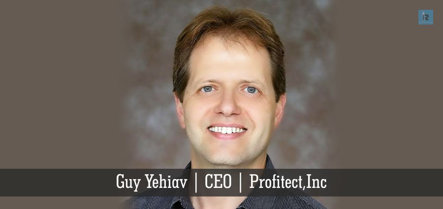 Guy Yehiav | CEO | Profitech, Inc | Insights Success