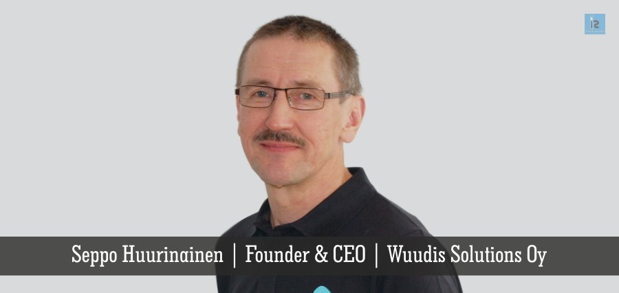 seppo Hurinainen | Founder & CEO | Wuudis Solutions Oy | online business magazine