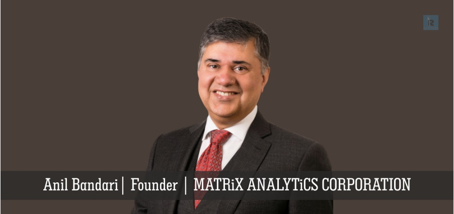 Anil Bandari | Founder | MATRiX ANALYTiCS CORPORATION | online business magazine