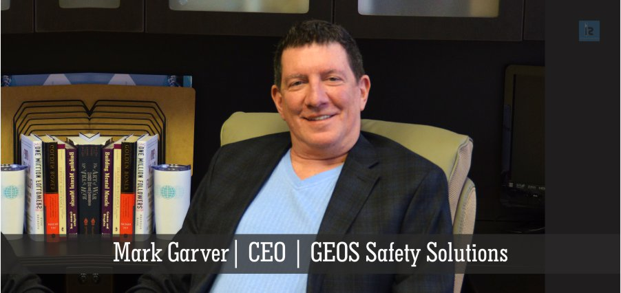 Mark Garver | CEO | GEOS Safety Solutions Inc. | online business magazine