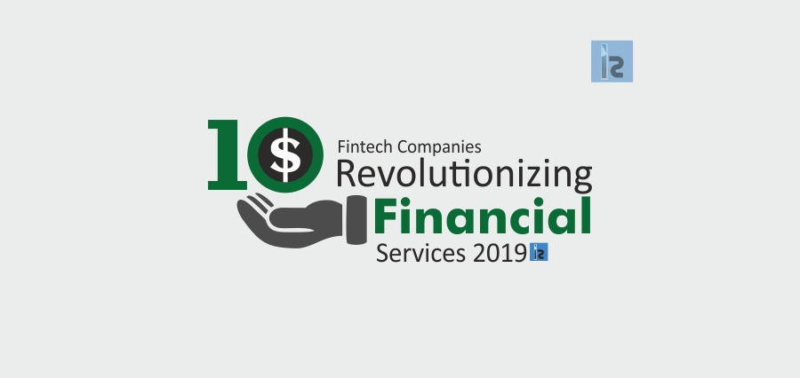 10 Fintech Companies Revolutionizing Financial Services-2019 November2019