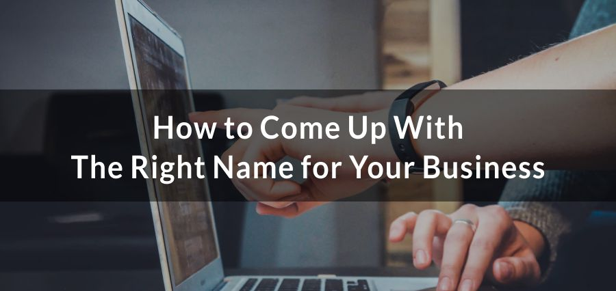 How to Come Up With The Right Name for Your Business
