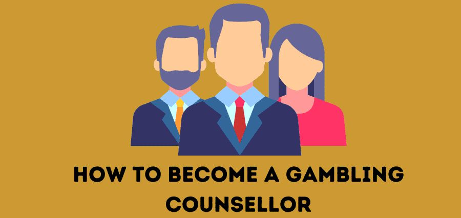How to Become a Gambling Counsellor?